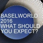 What should you expect from Baselworld 2016?