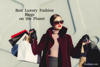 The Most Influential Luxury and Fashion blogs in the world – Top 75.