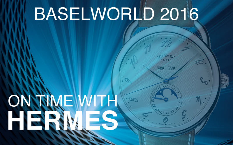 Baselworld 2016 – on time with Hermès