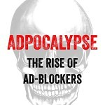 ADPOCALYPSE, and the end of an era of digital advertising – Adblocker alert!