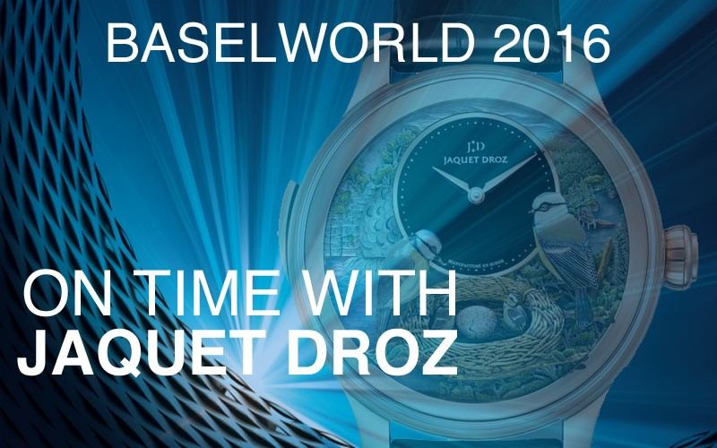 Baselworld 2016 – on time with Jaquet Droz