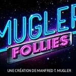 Mugler Follies by Manfred T. Mugler… fabulicious !