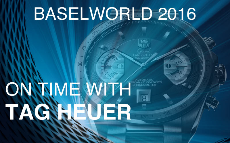 Baselworld 2016 – on time with TAG Heuer