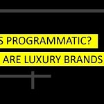 Programmatic – a new reality in Digital advertising for luxury brands.