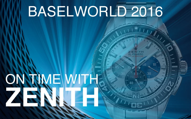 Baselworld 2016 – on time with Zenith