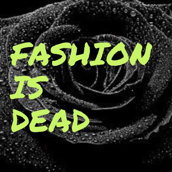 Fashion is dead, the industry killed it.